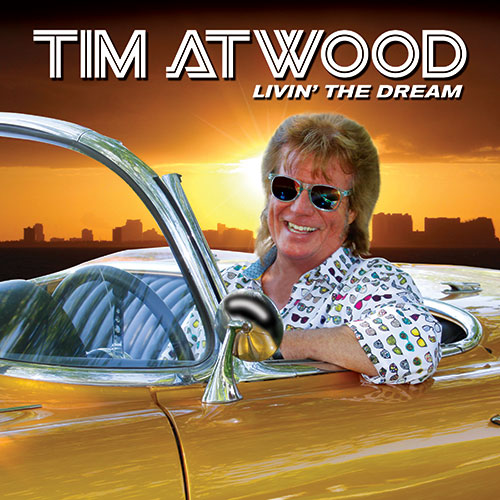 TIM ATWOOD SET TO RELEASE THIRD SOLO ALBUM, 'LIVIN THE DREAM' ON JULY 27